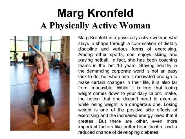 Marg Kronfeld A Physically Active Woman Marg Kronfeld is a physically active woman who stays in shape through a combinatio...