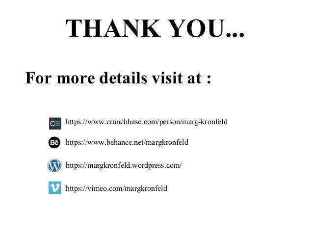 THANK YOU... For more details visit at : https://www.crunchbase.com/person/marg-kronfeld https://www.behance.net/margkronf...