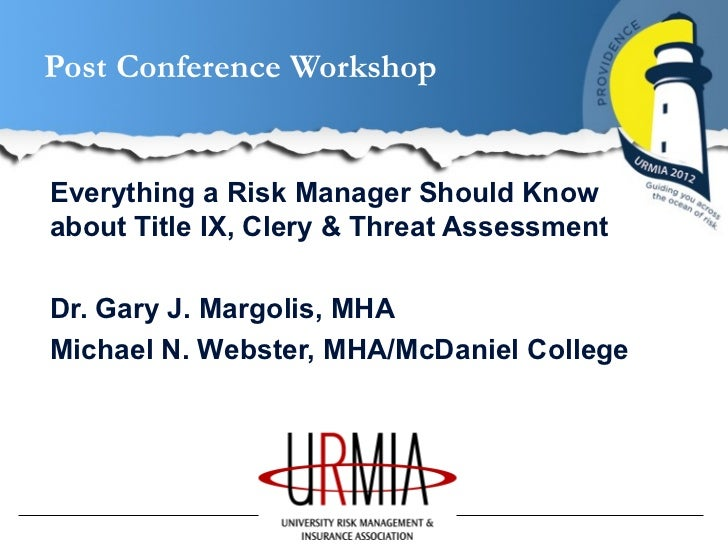 Post Conference WorkshopEverything a Risk Manager Should Knowabout Title IX, Clery & Threat AssessmentDr. Gary J. Margolis...