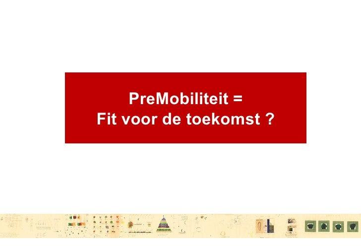 PreMobiliteit = Fit voor de toekomst ?