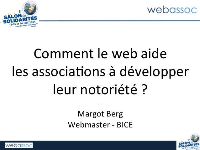 Comment  le  web  aide     les  associa0ons  à  développer   leur  notoriété  ?   -‐-‐   Margo...