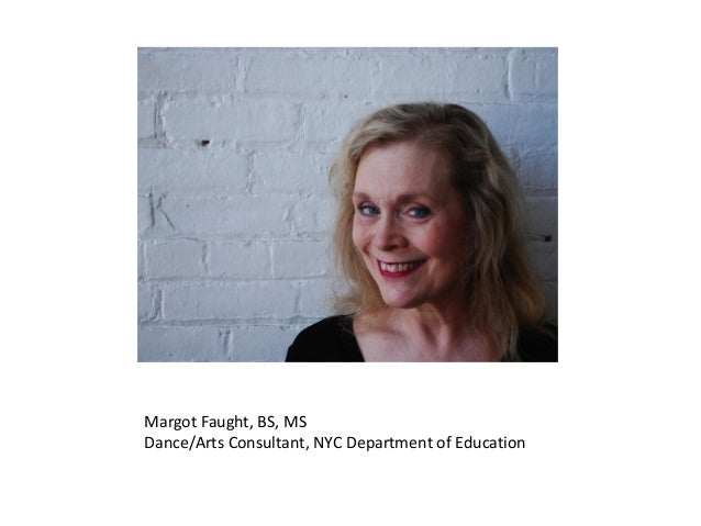 Margot Faught, BS, MSDance/Arts Consultant, NYC Department of Education