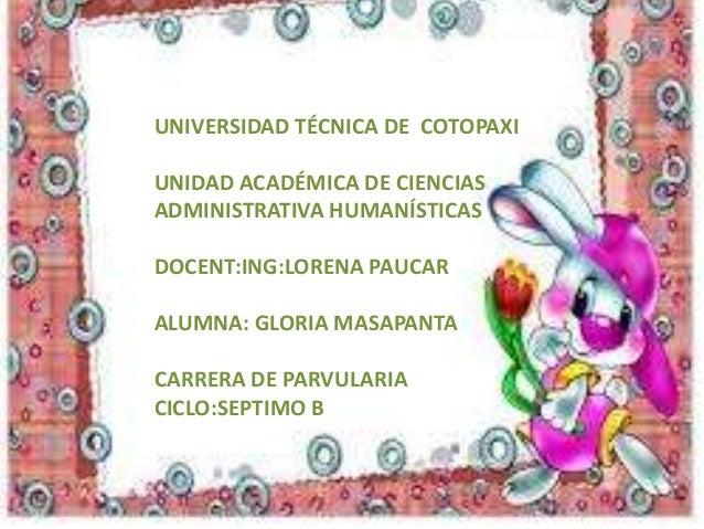 UNIVERSIDAD TÉCNICA DE COTOPAXI UNIDAD ACADÉMICA DE CIENCIAS ADMINISTRATIVA HUMANÍSTICAS  DOCENT:ING:LORENA PAUCAR ALUMNA:...