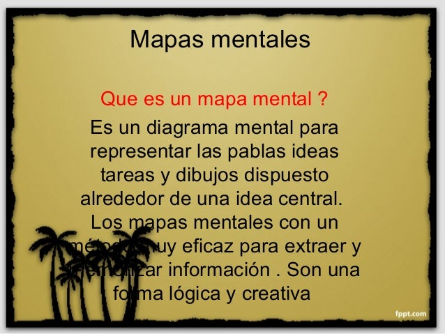 Que es un mapa mental ? Es un diagrama mental para representar las pablas ideas tareas y dibujos dispuesto alrededor de un...