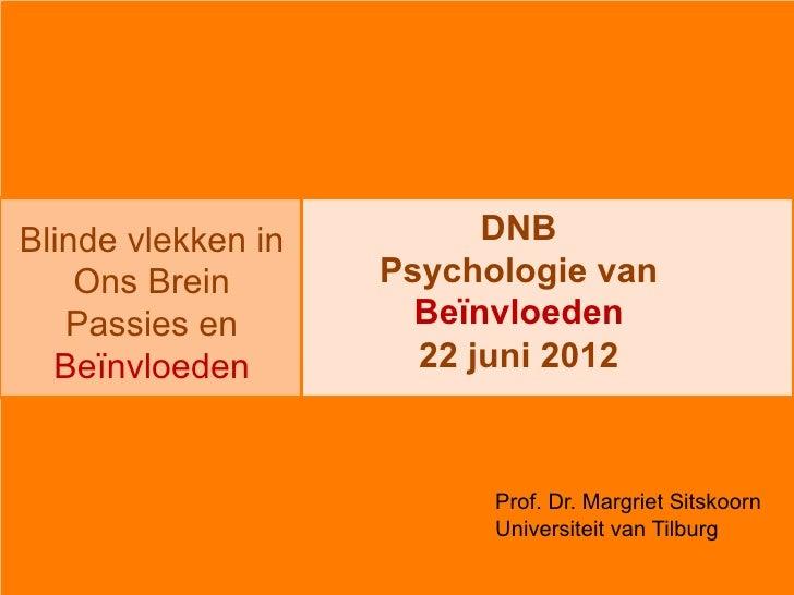 Blinde vlekken in         DNB    Ons Brein       Psychologie van   Passies en         Beïnvloeden  Beïnvloeden         22 ...