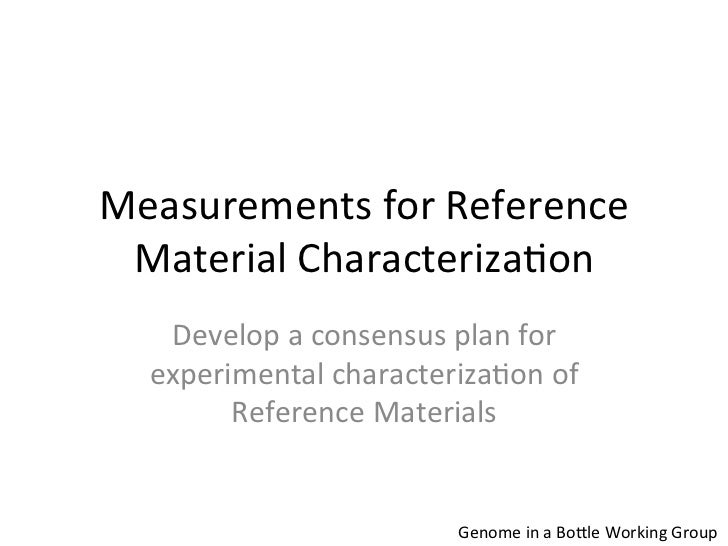 Measurements for Reference  Material Characteriza4on     Develop a consensus plan for    experimental...
