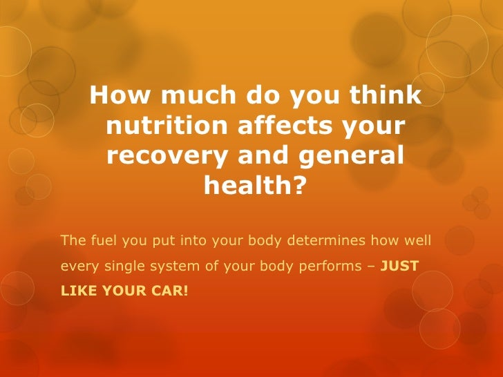 How much do you think nutrition affects your recovery and general health?<br />The fuel you put into your body determines ...