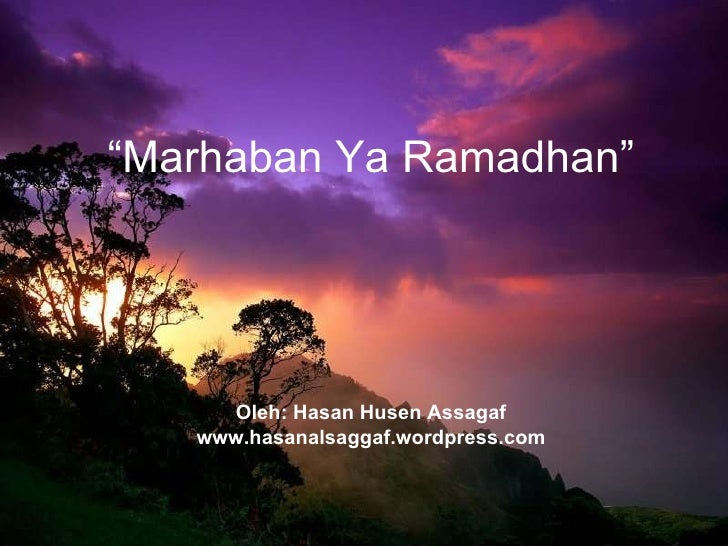 """ Marhaban Ya Ramadhan"" Oleh: Hasan Husen Assagaf www.hasanalsaggaf.wordpress.com"