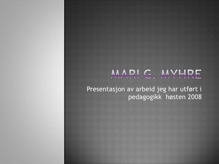 Presentasjon av arbeid jeg har utført i pedagogikk  høsten 2008