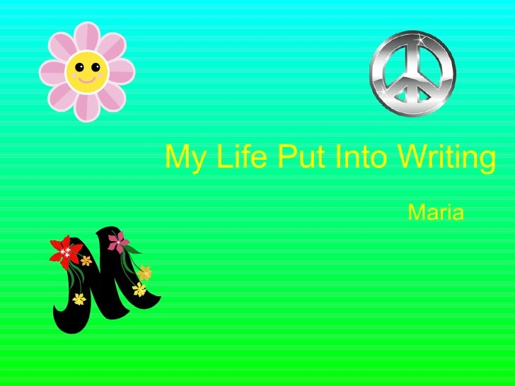 My Life Put Into Writing Maria