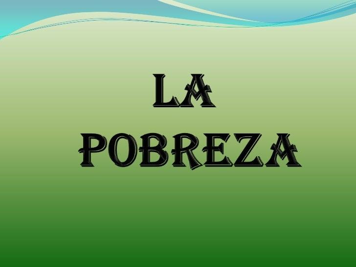LA<br /> POBREZA<br />