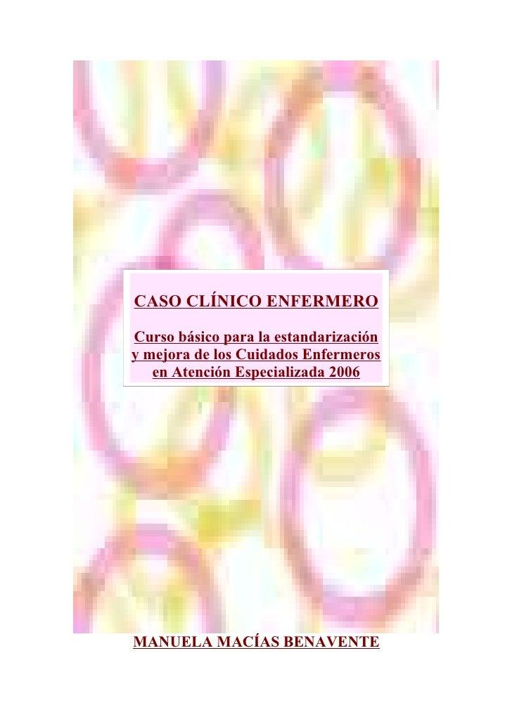 CASO CLÍNICO ENFERMEROCurso básico para la estandarizacióny mejora de los Cuidados Enfermeros   en Atención Especializada ...