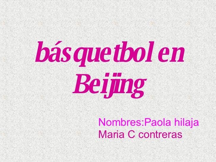 básquetbol en Beijing Nombres:Paola hilaja Maria C contreras