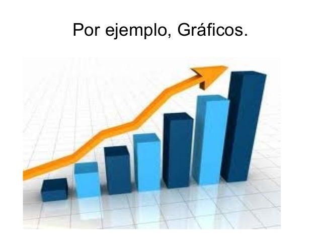 Por ejemplo, Gráficos.  .