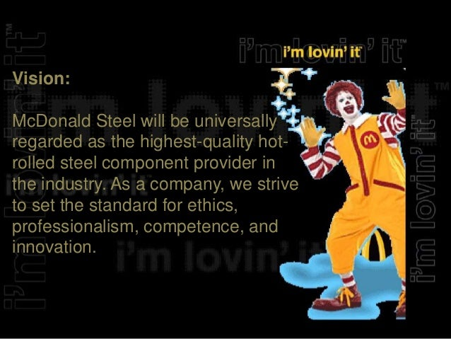 the mission vision and values of golden arches development company company To include social responsibility in a corporate culture and maintain commitment, the best approach is to embed it into the company's vision, mission, and values the mission, vision, and values do not need to be written as long as they are understood by employees of the company.