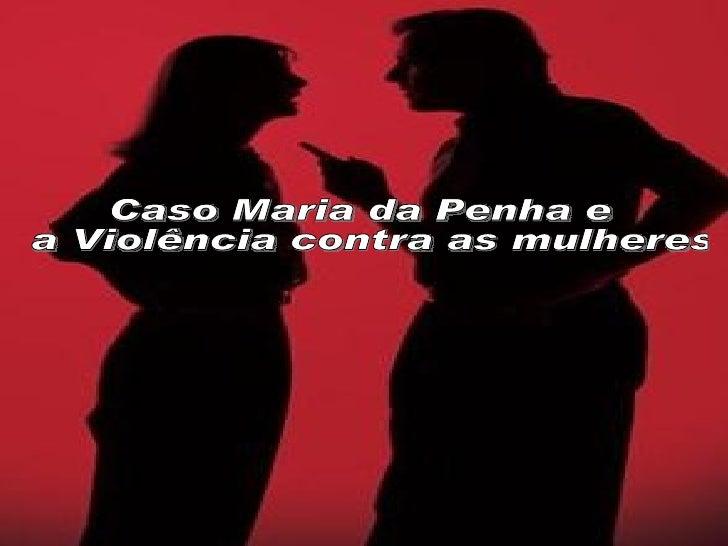 Caso Maria da Penha e  a Violência contra as mulheres