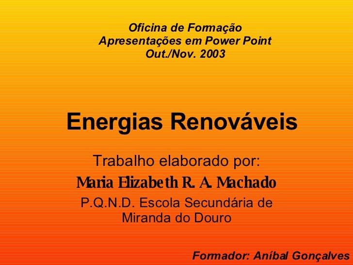 Oficina de Formação Apresentações em Power Point Out./Nov. 2003 Trabalho elaborado por: Maria Elizabeth R. A. Machado P.Q....