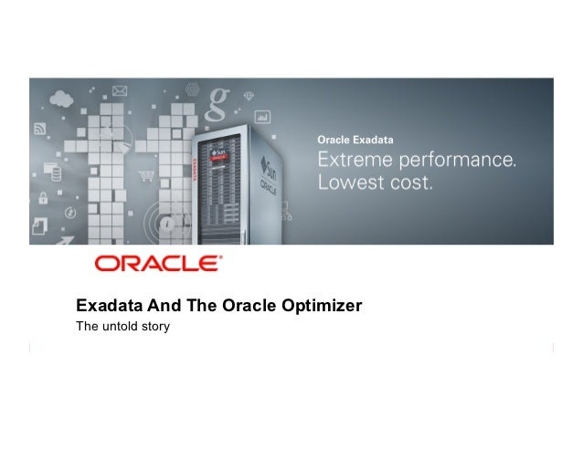 Exadata And The Oracle OptimizerThe untold storyCopyright © 2012, Oracle and/or its affiliates. All rights reserved.