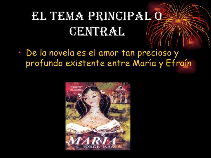 El tema principal o Central <ul><li>De la novela es el amor tan precioso y profundo existente entre María y Efraín </li></ul>