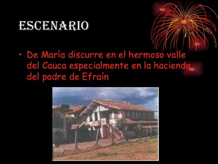 ESCENARIO <ul><li>De María discurre en el hermoso valle del Cauca especialmente en la hacienda del padre de Efraín </li></ul>