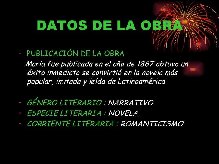 DATOS DE LA OBRA <ul><li>PUBLICACIÓN DE LA OBRA </li></ul><ul><li>María fue publicada en el año de 1867 obtuvo un éxito in...