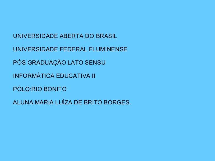 UNIVERSIDADE ABERTA DO BRASIL UNIVERSIDADE FEDERAL FLUMINENSE PÓS GRADUAÇÃO LATO SENSU INFORMÁTICA EDUCATIVA II PÓLO:RIO B...
