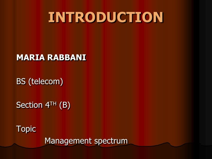 INTRODUCTION<br />MARIA RABBANI<br />BS (telecom)  <br />Section 4TH (B)<br />Topic<br />           Management spectrum   ...