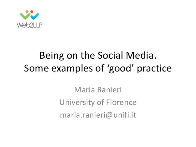 Being on the Social Media.Some examples of 'good' practiceMaria RanieriUniversity of Florencemaria.ranieri@unifi.it