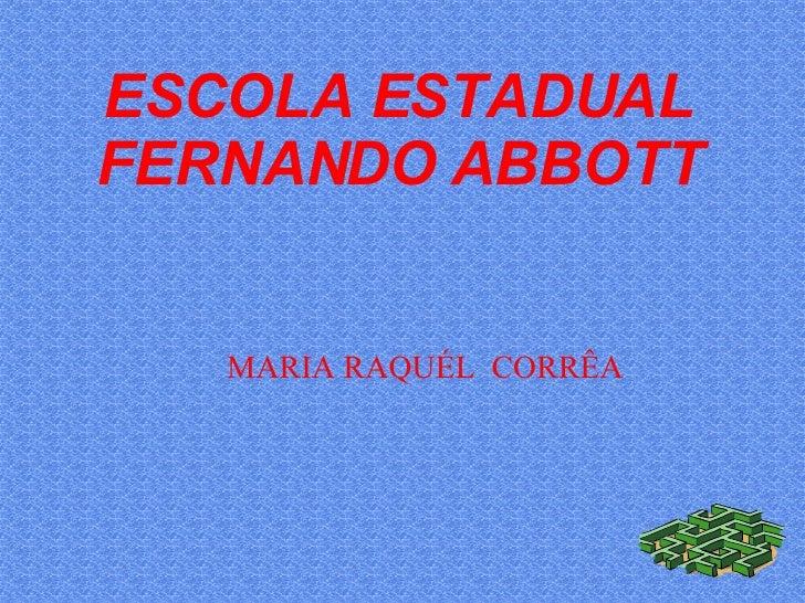 ESCOLA ESTADUAL FERNANDO ABBOTT MARIA RAQUÉL  CORRÊA