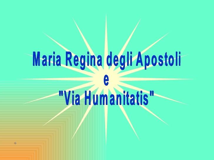 """Maria Regina degli Apostoli e """"Via Humanitatis"""""""