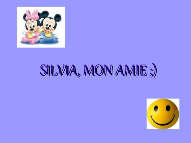 SILVIA, MON AMIE ;)
