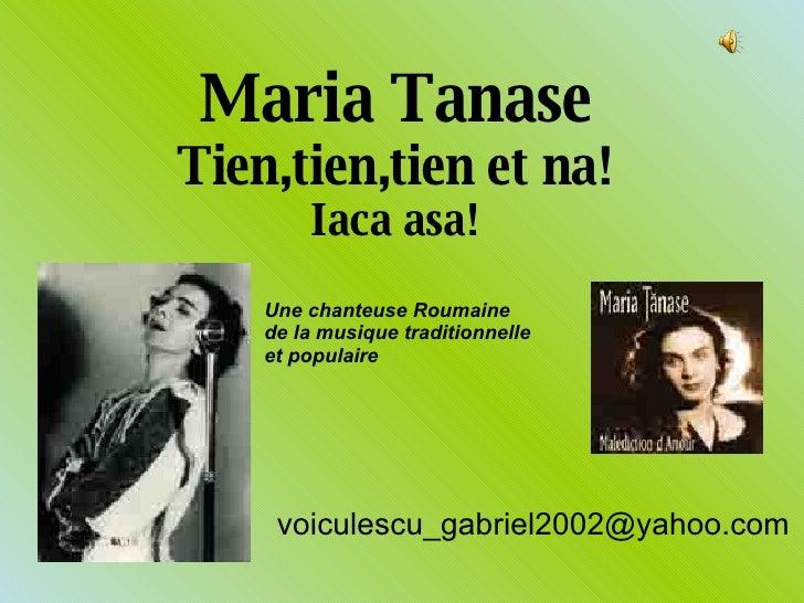 Maria Tanase Tien,tien,tien et na! Iaca asa! [email_address] Une chanteuse Roumaine de la musique traditionnelle et popula...