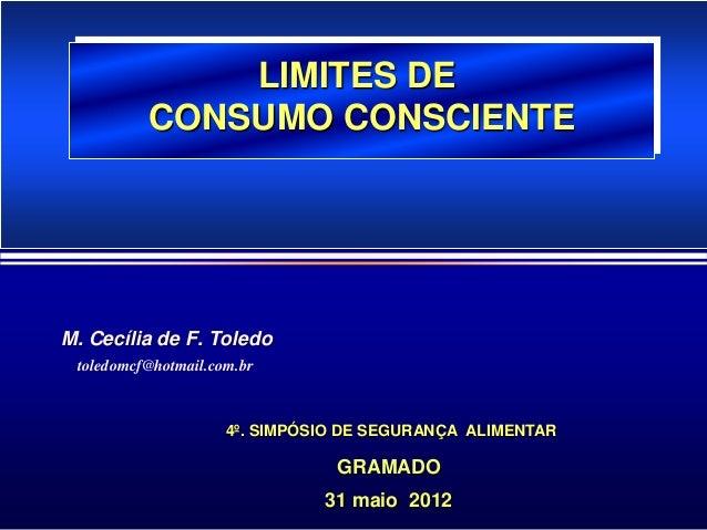 LIMITES DE          CONSUMO CONSCIENTEM. Cecília de F. Toledo toledomcf@hotmail.com.br                     4º. SIMPÓSIO DE...