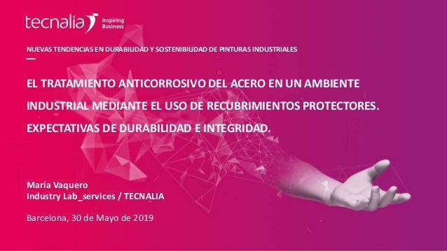 NUEVAS TENDENCIAS EN DURABILIDAD Y SOSTENIBILIDAD DE PINTURAS INDUSTRIALES María Vaquero Industry Lab_services / TECNALIA ...
