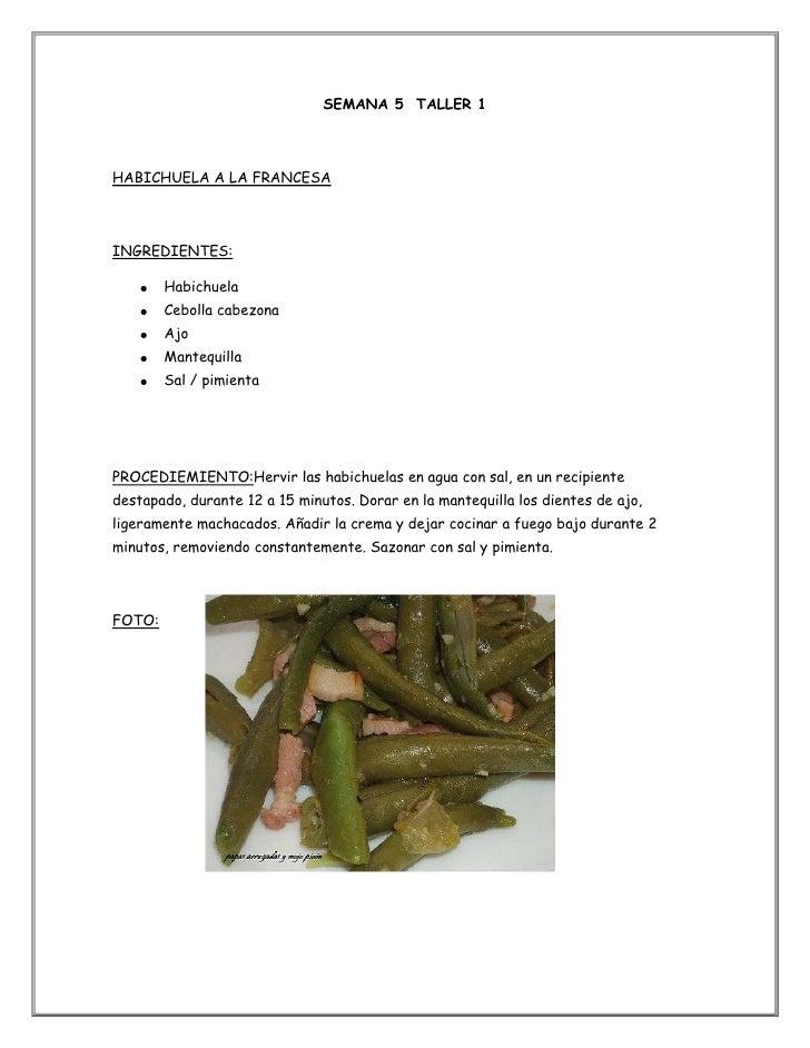 SEMANA 5 TALLER 1HABICHUELA A LA FRANCESAINGREDIENTES:        Habichuela        Cebolla cabezona        Ajo        Mantequ...