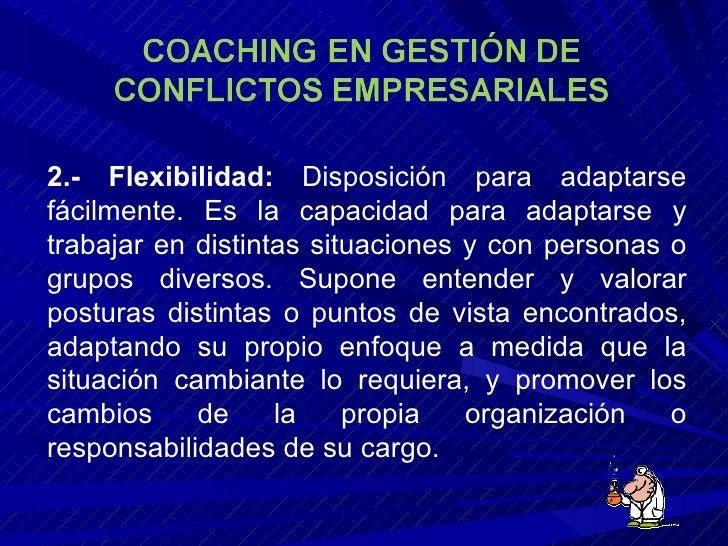 2 .- Flexibilidad:  Disposición para adaptarse fácilmente. Es la capacidad para adaptarse y trabajar en distintas situac...
