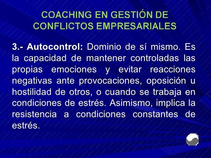 3.- Autocontrol:  Dominio de sí mismo. Es la capacidad de mantener controladas las propias emociones y evitar reacciones n...