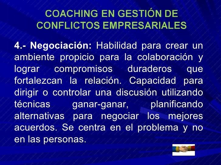 4.- Negociación:  Habilidad para crear un ambiente propicio para la colaboración y lograr compromisos duraderos que fortal...