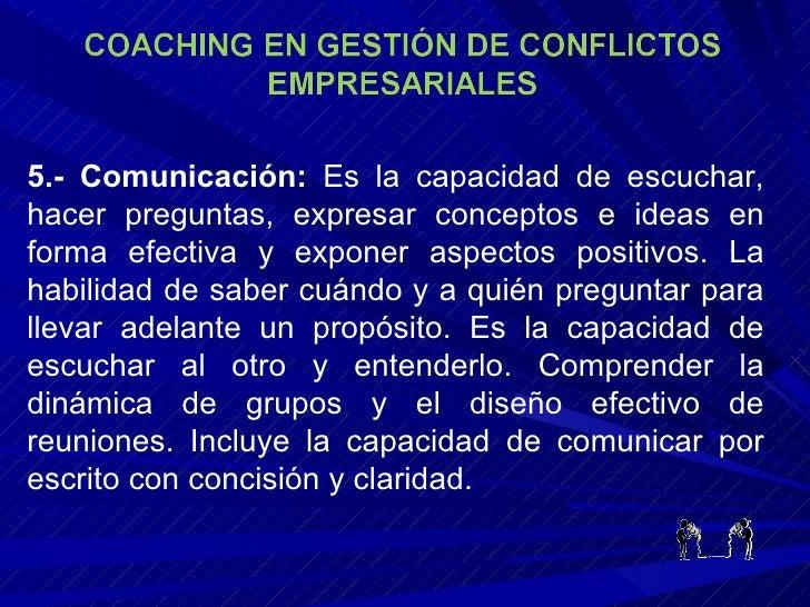 5.- Comunicación:  Es la capacidad de escuchar, hacer preguntas, expresar conceptos e ideas en forma efectiva y exponer as...