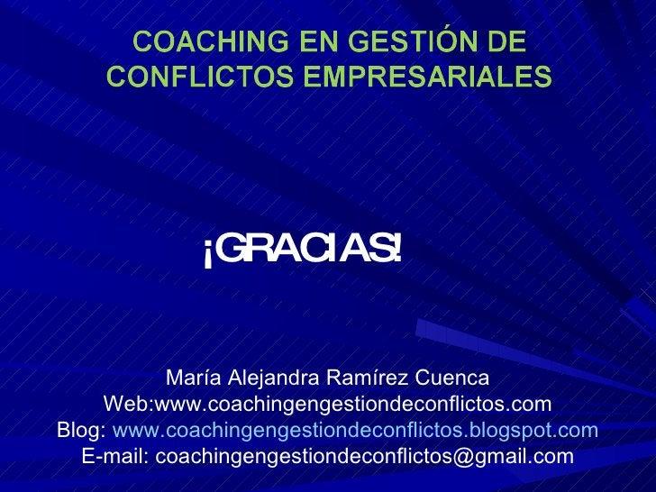 ¡GRACIAS! María Alejandra Ramírez Cuenca Web:www.coachingengestiondeconflictos.com Blog:  www.coachingengestiondeconflicto...