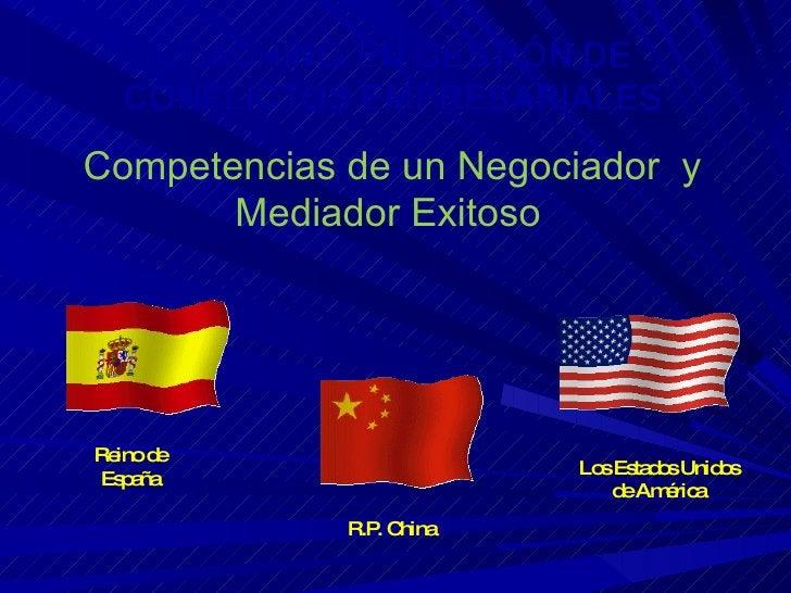 Competencias de un Negociador  y Mediador Exitoso   Reino de España R.P. China Los Estados Unidos de América