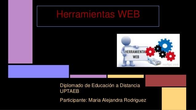 Participante: Maria Alejandra Rodriguez Herramientas WEB Diplomado de Educación a Distancia UPTAEB