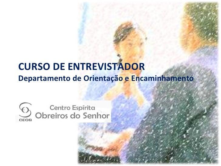 CURSO DE ENTREVISTADOR Departamento de Orientação e Encaminhamento