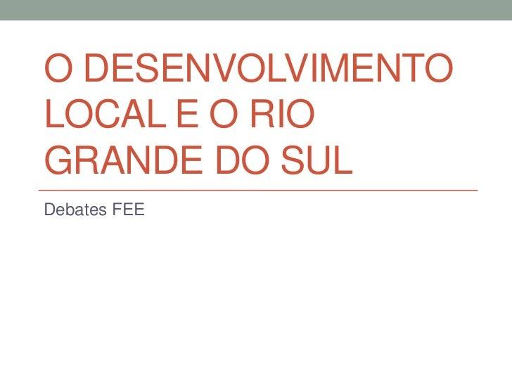 O DESENVOLVIMENTOLOCAL E O RIOGRANDE DO SULDebates FEE