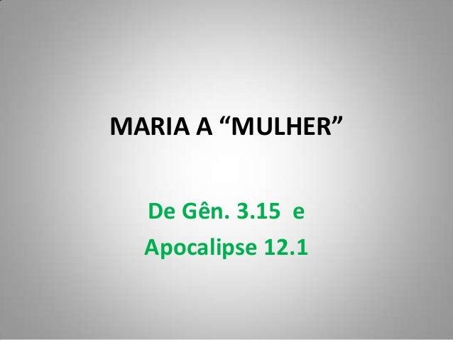 "MARIA A ""MULHER""  De Gên. 3.15 e  Apocalipse 12.1"
