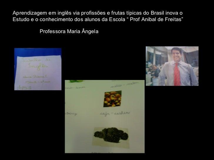 """Aprendizagem em inglês via profissões e frutas típicas do Brasil inova oEstudo e o conhecimento dos alunos da Escola """" Pro..."""