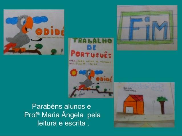 Parabéns alunos eProfª Maria Ângela pela    leitura e escrita .