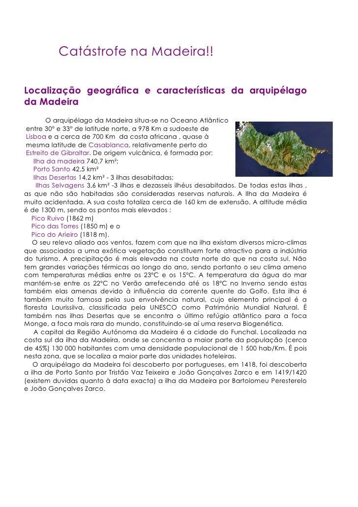 Catástrofe na Madeira!!  Localização geográfica e características da arquipélago da Madeira           O arquipélago da Mad...