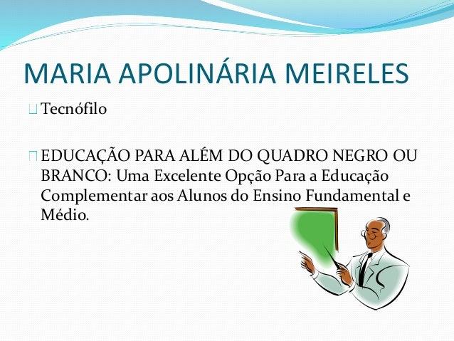 MARIA APOLINÁRIA MEIRELES  Tecnófilo  EDUCAÇÃO PARA ALÉM DO QUADRO NEGRO OU  BRANCO: Uma Excelente Opção Para a Educação  ...