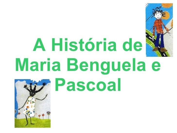 A História deMaria Benguela e    Pascoal